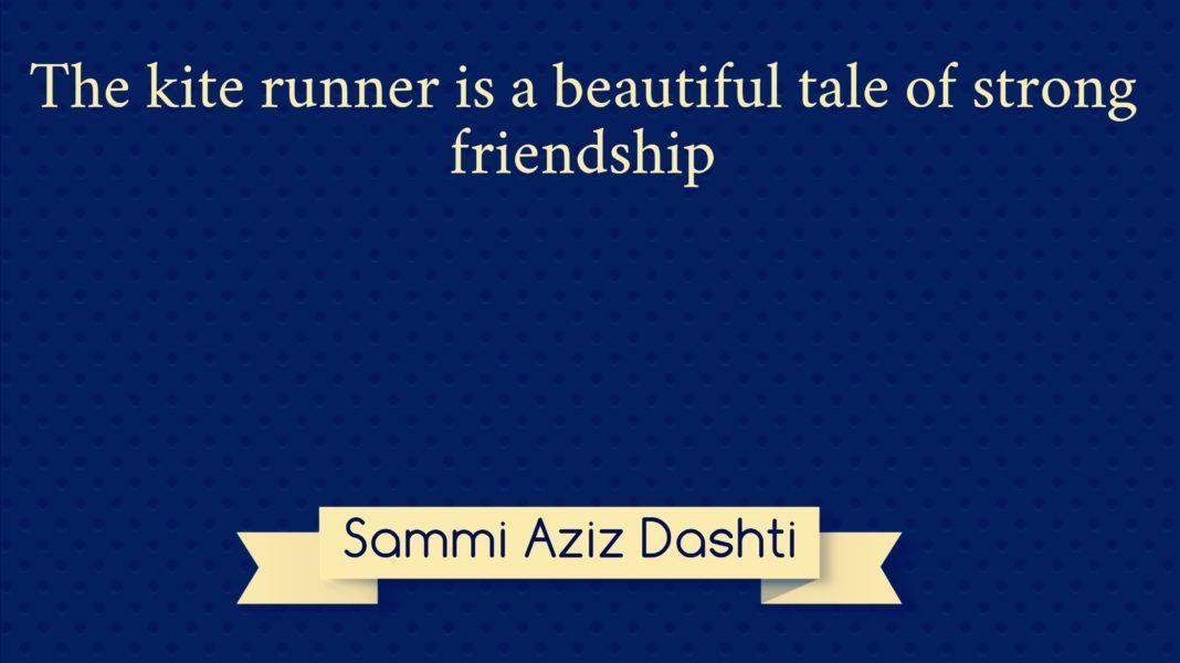 The kite runner is a beautiful tale of strong friendship Sammi Aziz Dashti