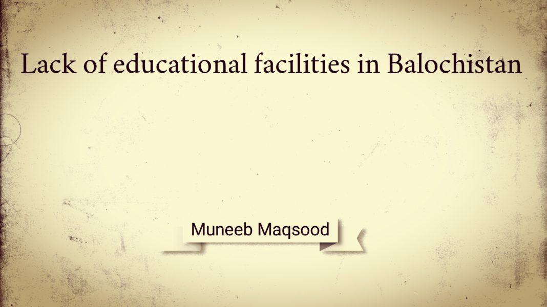 Lack of Educational Facilities in Balochistan Muneeb Maqsood