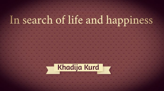 In search of life and happiness Khadija Kurd