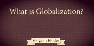 What is Globalization Eisiyaan Haider
