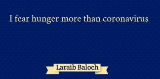 I fear hunger more than corona-virus Laraib Baloch