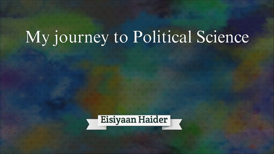 My Journey to political Science Eisiyaan haider