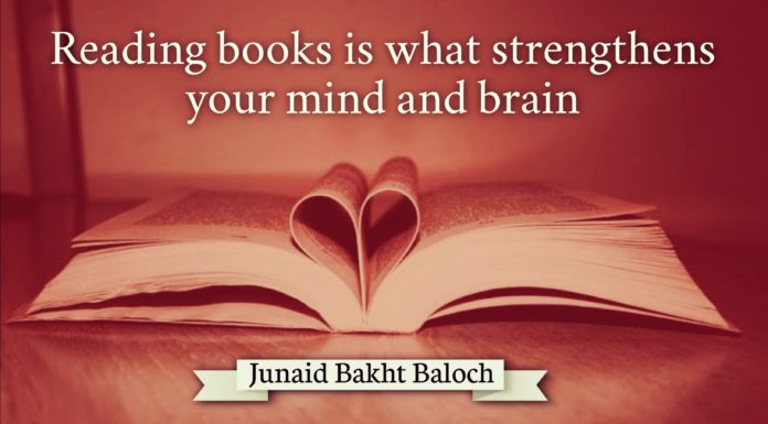 Reading Books is what strengthens your mind and brain Junaid Bakht Baloch