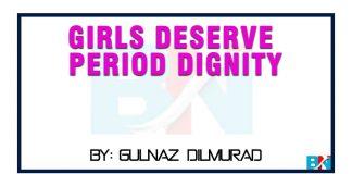 Girls deserve period dignity by gulnaz dilmurad