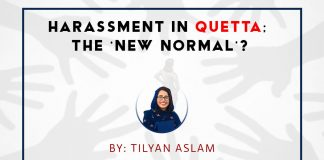 Harassment in quetta the new normal Tilyan Aslam