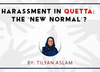Harassment in quetta the new normal Tilyan Aslam