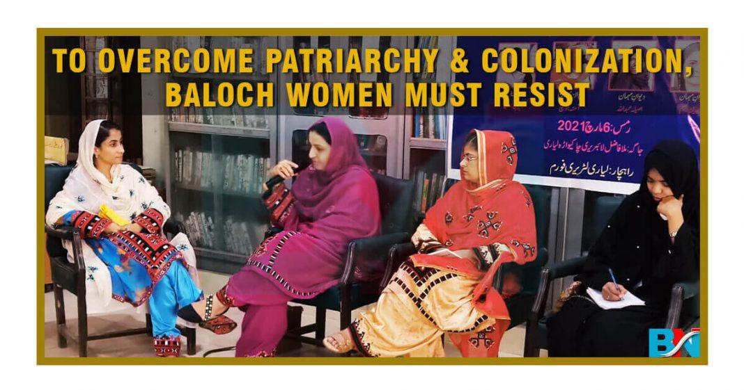 To overcome patriarchy & colonization Baloch women must resist