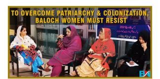To overcome patriarchy & colonization Baloch women must resist