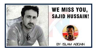 We Miss you Sajid Hussain by Islam Abdain
